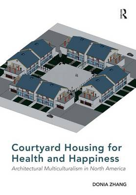 Courtyard Housing for Health and Happiness: Architectural Multiculturalism in North America (Hardback)