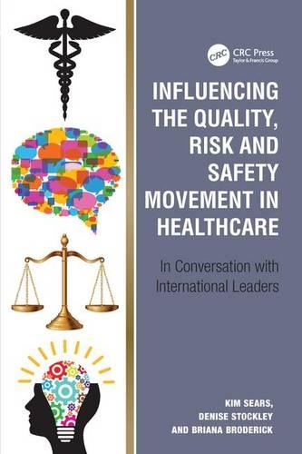 Influencing the Quality, Risk and Safety Movement in Healthcare: In Conversation with International Leaders (Hardback)