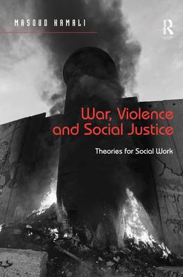 War, Violence and Social Justice: Theories for Social Work (Hardback)