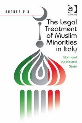 The Legal Treatment of Muslim Minorities in Italy: Islam and the Neutral State (Hardback)
