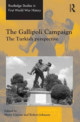 The Gallipoli Campaign: The Turkish Perspective - Routledge Studies in First World War History (Hardback)