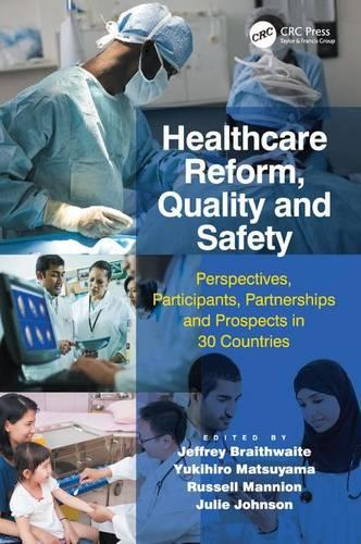 Healthcare Reform, Quality and Safety: Perspectives, Participants, Partnerships and Prospects in 30 Countries (Hardback)