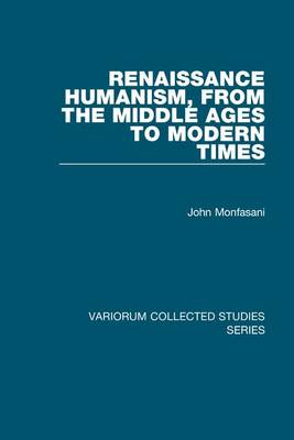 Renaissance Humanism, from the Middle Ages to Modern Times - Variorum Collected Studies (Hardback)
