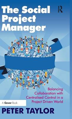 The Social Project Manager: Balancing Collaboration with Centralised Control in a Project Driven World (Hardback)