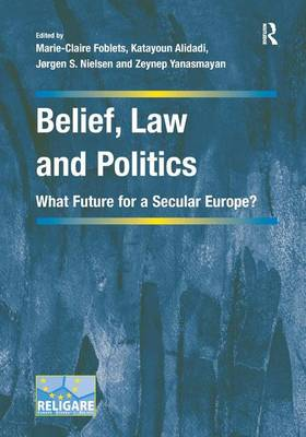 Belief, Law and Politics: What Future for a Secular Europe? - Cultural Diversity and Law in Association with RELIGARE (Hardback)