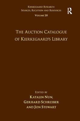 Volume 20: The Auction Catalogue of Kierkegaard's Library - Kierkegaard Research: Sources, Reception and Resources (Hardback)