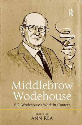 Middlebrow Wodehouse: P.G. Wodehouse's Work in Context (Hardback)