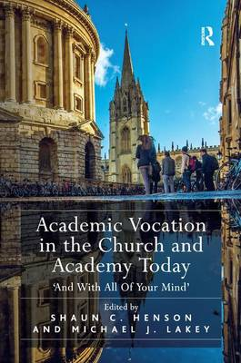 Academic Vocation in the Church and Academy Today: 'And With All Of Your Mind' (Hardback)