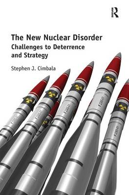 The New Nuclear Disorder: Challenges to Deterrence and Strategy (Hardback)