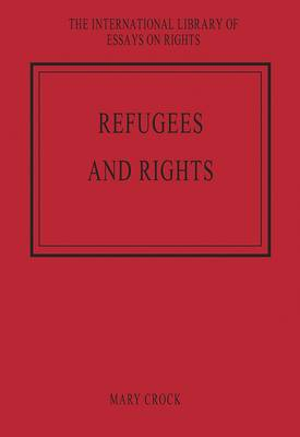 Refugees and Rights - The International Library of Essays on Rights (Hardback)