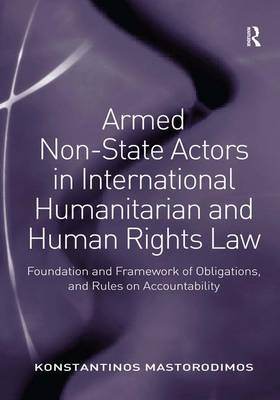 Armed Non-State Actors in International Humanitarian and Human Rights Law: Foundation and Framework of Obligations, and Rules on Accountability (Hardback)