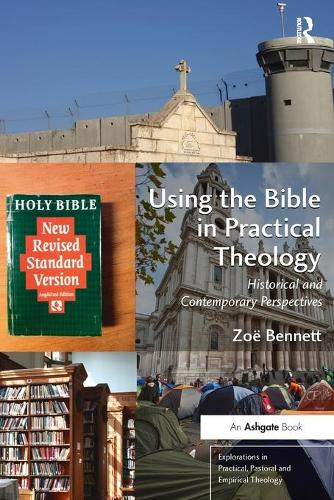 Using the Bible in Practical Theology: Historical and Contemporary Perspectives - Explorations in Practical, Pastoral and Empirical Theology (Paperback)