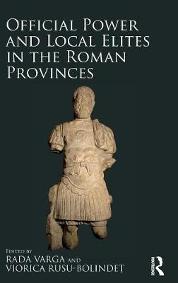 Official Power and Local Elites in the Roman Provinces (Hardback)