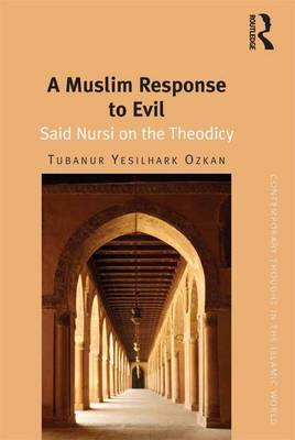 A Muslim Response to Evil: Said Nursi on the Theodicy - Contemporary Thought in the Islamic World (Hardback)