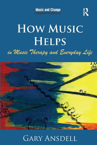 How Music Helps in Music Therapy and Everyday Life - Music and Change: Ecological Perspectives (Paperback)