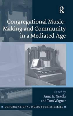 Congregational Music-Making and Community in a Mediated Age - Congregational Music Studies Series (Hardback)