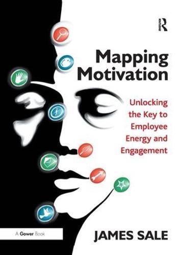 Mapping Motivation: Unlocking the Key to Employee Energy and Engagement (Hardback)