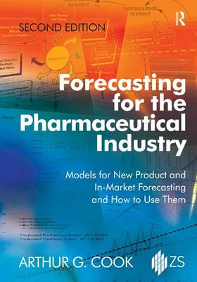 Forecasting for the Pharmaceutical Industry: Models for New Product and In-Market Forecasting and How to Use Them (Hardback)