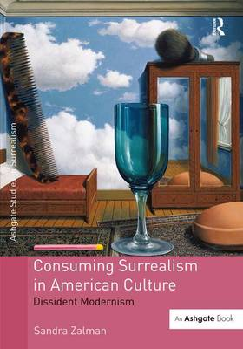 Consuming Surrealism in American Culture: Dissident Modernism - Studies in Surrealism (Hardback)