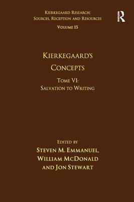 Volume 15, Tome VI: Kierkegaard's Concepts: Salvation to Writing - Kierkegaard Research: Sources, Reception and Resources (Hardback)