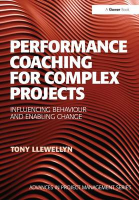 Performance Coaching for Complex Projects: Influencing Behaviour and Enabling Change - Advances in Project Management (Hardback)