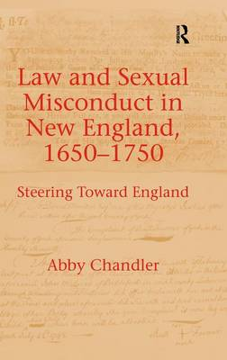 Law and Sexual Misconduct in New England, 1650-1750: Steering Toward England (Hardback)