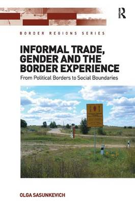 Informal Trade, Gender and the Border Experience: From Political Borders to Social Boundaries - Border Regions Series (Hardback)