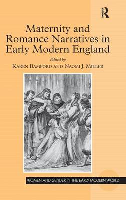 Maternity and Romance Narratives in Early Modern England - Women and Gender in the Early Modern World (Hardback)