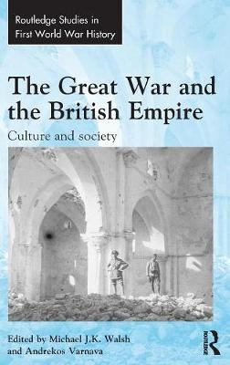 The Great War and the British Empire: Culture and society - Routledge Studies in First World War History (Hardback)
