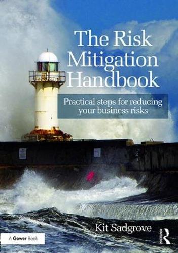 The Risk Mitigation Handbook: Practical steps for reducing your business risks (Hardback)