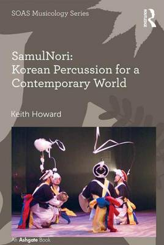 SamulNori: Korean Percussion for a Contemporary World - SOAS Musicology Series (Hardback)