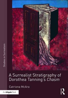 A Surrealist Stratigraphy of Dorothea Tanning's Chasm - Studies in Surrealism (Hardback)