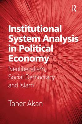 Institutional System Analysis in Political Economy: Neoliberalism, Social Democracy and Islam (Hardback)
