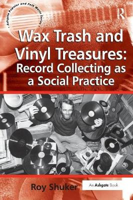 Wax Trash and Vinyl Treasures: Record Collecting as a Social Practice - Ashgate Popular and Folk Music Series (Paperback)