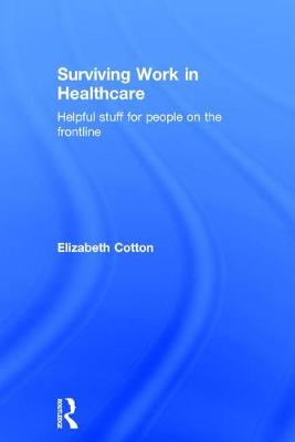 Surviving Work in Healthcare: Helpful stuff for people on the frontline (Hardback)