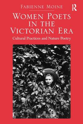 Women Poets in the Victorian Era: Cultural Practices and Nature Poetry (Hardback)