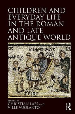 Children and Everyday Life in the Roman and Late Antique World (Hardback)