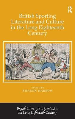 British Sporting Literature and Culture in the Long Eighteenth Century - British Literature in Context in the Long Eighteenth Century (Hardback)