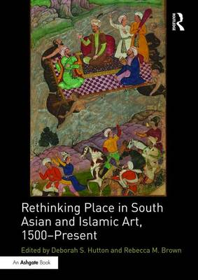 Rethinking Place in South Asian and Islamic Art, 1500-Present (Hardback)