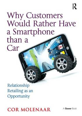 Why Customers Would Rather Have a Smartphone than a Car: Relationship Retailing as an Opportunity (Hardback)
