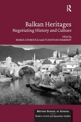 Balkan Heritages: Negotiating History and Culture - British School at Athens - Modern Greek and Byzantine Studies 1 (Hardback)