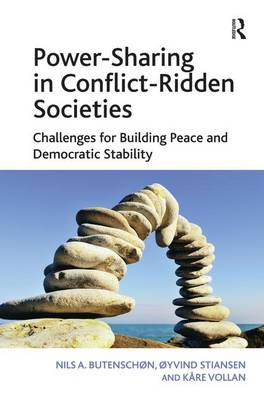 Power-Sharing in Conflict-Ridden Societies: Challenges for Building Peace and Democratic Stability (Hardback)