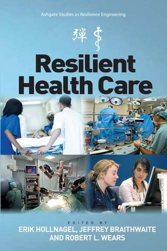 Resilient Health Care - Ashgate Studies in Resilience Engineering (Paperback)