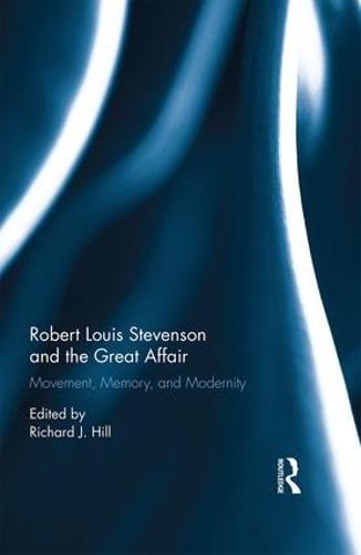 Robert Louis Stevenson and the Great Affair: Movement, Memory and Modernity (Hardback)