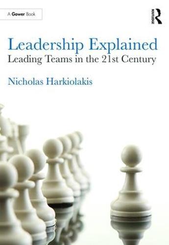 Leadership Explained: Leading Teams in the 21st Century (Hardback)