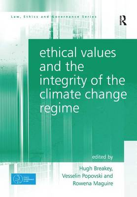 Ethical Values and the Integrity of the Climate Change Regime - Law, Ethics and Governance (Hardback)