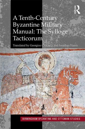 A Tenth-Century Byzantine Military Manual: The Sylloge Tacticorum - Birmingham Byzantine and Ottoman Studies 22 (Hardback)