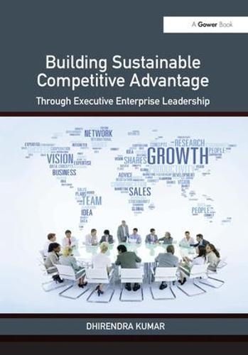 Building Sustainable Competitive Advantage: Through Executive Enterprise Leadership (Hardback)