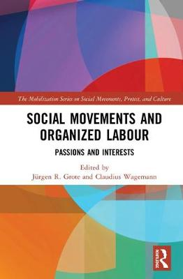 Social Movements and Organized Labour: Passions and Interests - The Mobilization Series on Social Movements, Protest, and Culture (Hardback)
