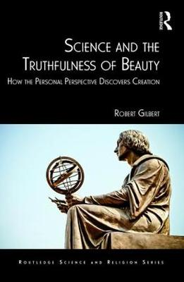 Science and the Truthfulness of Beauty: How the Personal Perspective Discovers Creation - Routledge Science and Religion Series (Hardback)